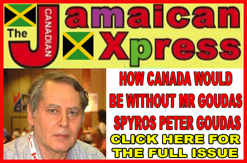 What Canada Would Be Without Mr. Goudas? Jamaican Xpress Newspaper  Never in the history of any newspaper related to the Black community has there been an emphasis on the achievements of a non-black or African American  Let us examine the article and find the deep reasons why he deserves this honour     Jamaican Xpress Newspaper, February the Black History Month.